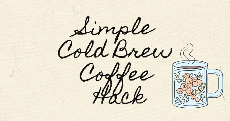 Simple Cold Brew Coffee Hack For Frugal Moms